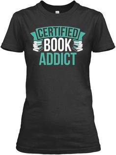 Discover Certified Book Addict Women's T-Shirt, a custom product made just for you by Teespring. With world-class production and customer support, your satisfaction is guaranteed. Nerd Fashion, Funky Fashion, Book Costumes, Volleyball Mom, Book Shirts, T Shirts With Sayings, Mode Outfits, Book Nerd, Branded T Shirts