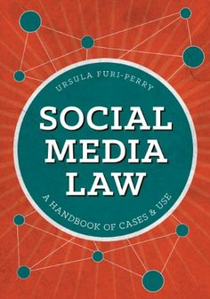 Social Media Law: A Handbook of Cases & Use by Ursula Furi-Perry