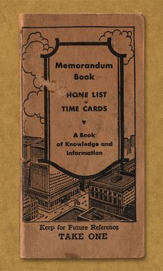 Memorandum Book. Phone List Time Cards. A Book of Knowledge and Information. Keep for Future Reference. Take One.