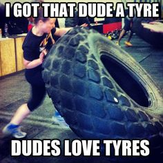 I.Stinking.Love.This! Also, I don't flip tires. Maybe someday I will.