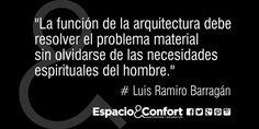 #Frases Luis Ramiro Barragán La función de la arquitectura debe resolver el problema material sin olvidarse de...