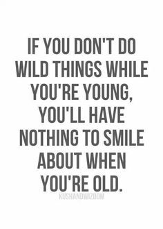 "Or, in the words of Dr. Theado: ""The business of living is to be young when you're young, and old when you're old. Words Quotes, Me Quotes, Funny Quotes, Sayings, Qoutes, Wild Things Quotes, Grow Up Quotes, Wild Child Quotes, Giving Quotes"