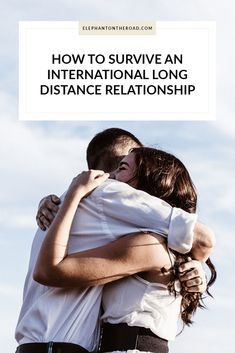 How To Survive An International Long Distance Relationship