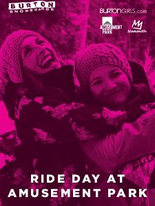 Join us for the final Burton Girls Ride Day of the season at this year's Amusement Park event on April 25th!