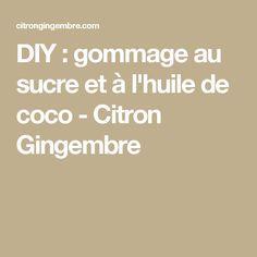 DIY : gommage au sucre et à l'huile de coco - Citron Gingembre