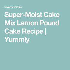 Super-Moist Cake Mix Lemon Pound Cake Recipe | Yummly
