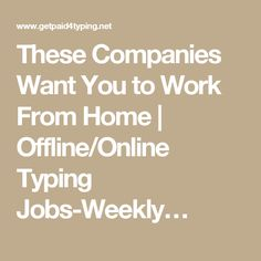 These Companies Want You to Work From Home | Offline/Online Typing Jobs-Weekly…