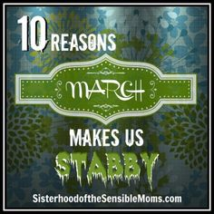 10 Reasons March Makes Us Stabby - Sisterhood of the Sensible Moms - If March comes in like a lion and goes out like a lamb, then we're more than ready for some lamb chops.