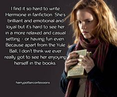 I find it so hard to write Hermione in fanfiction. Shes...
