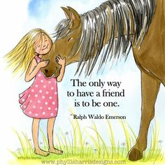 """""""The only way to have a friend is to be one."""" ~ Ralph Waldo Emerson"""