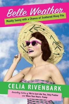 Belle Weather: Mostly Sunny with a Chance of Scattered Hissy Fits - Celia Rivenbark.