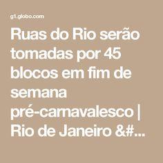 Ruas do Rio serão tomadas por 45 blocos em fim de semana pré-carnavalesco | Rio de Janeiro / Carnaval / Carnaval 2017 no Rio de Janeiro | G1