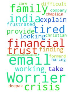 Dear Prayer Worrier,  Thank you for your email.  I - Dear Prayer Worrier,  Thank you for your email. I am from India, I am a Christian working as a Chaplain. I am frustrated and tired with financial crisis.. I am finding very difficult to take care of my family.  But I trust God he will provide. Can you explain me more about your company how will it help me. Looking forward haring you. deepak_Deshmukh02@hotmail.com Deepak Posted at: https://prayerrequest.com/t/jiW #pray #prayer #request…