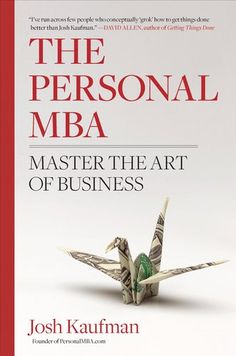 Bestseller books online The Personal MBA: Master the Art of Business Josh Kaufman  http://www.ebooknetworking.net/books_detail-1591843529.html