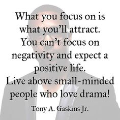 Right on point, focus on the positive. Negative people don't deserve a second thought.