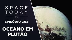 Provável Oceano Líquido Em Plutão  - Space Today TV Ep.302