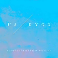 Youre The Best Thing About Me (U2 Vs. Kygo) by U2 - Youre The Best Thing About Me (U2 Vs. Kygo)