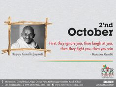 """First they ignore you,              then laugh At you,            then they fight you,                then you win"" 			   - Mahatma Gandhi  Happy Gandhi Jayanti.!"