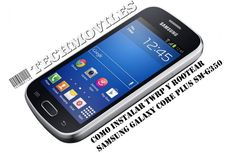Como instalar TWRP y Rootear Samsung Galaxy Core Plus SM-G350