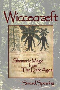 """Looking to connect to your """"Witchy Roots?"""" This is the book for you! Forget all about """"Modern Witchcraft"""" and explore the craft as it was meant to be!  -  Wiccecræft: Shamanic Magic from The Dark Ages By Sinead Spearing"""