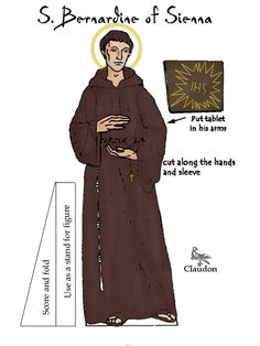 Saint Paper Dolls by David Claudon - S. Bernardine of Sienna  Patron saint of speakers, advertisers, lungs, hoarseness, compulsive gamblers  1380, Massa di Carra, Italy-1444, Aquilla, Italy  Feast Day: May 20