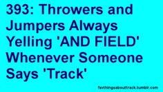 That'd be me considering the only events I do are throwing and jumping.