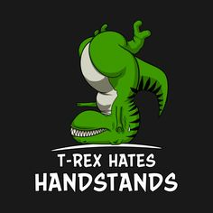 T-Rex Hates Handstands Funny Gymnastics Dinosaur Looking for dinosaur inspiration ideas for your favorite litte ones, check the link for our kids dino tee range! Click that link! Dinosaur Facts, Dinosaur Posters, Real Dinosaur, Dinosaur Images, Dinosaur Pictures, Dinosaur Funny, Dinosaur Quotes, Funny T Rex, Dinosaur Puppet