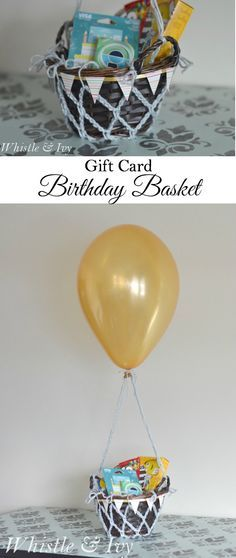 Gift card birthday basket - Looks like a hot air balloon! SO CUTE. This is an awesome way to give a gift card!
