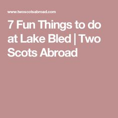 7 Fun Things to do at Lake Bled | Two Scots Abroad