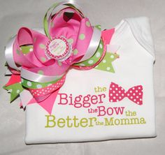 Bigger the Bow Better the Momma Shirt and by ThreePrincessBows, $20.00