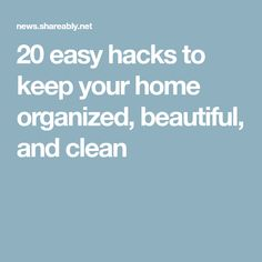 20 easy hacks to keep your home organized, beautiful, and clean