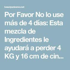 Por Favor No lo use más de 4 días: Esta mezcla de Ingredientes le ayudará a perder 4 KG y 16 cm de cintura en sólo 4 días!
