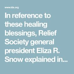 """In reference to these healing blessings, Relief Society general president Eliza R. Snow explained in 1883, """"Women can administer in the name of JESUS, but not by virtue of the Priesthood.""""3"""