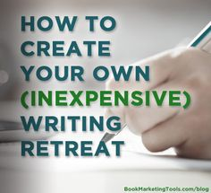 How to Create Your Own (Inexpensive) Writing Retreat