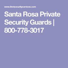 Santa Rosa Private Security Guards   800-778-3017