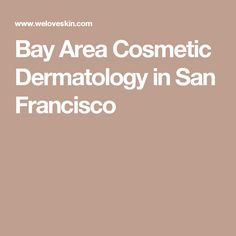 Bay Area Cosmetic Dermatology in San Francisco
