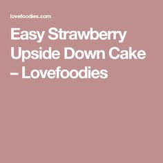 Easy Strawberry Upside Down Cake – Lovefoodies