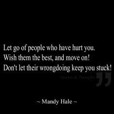 mandy hale quotes   Mandy Hale ~ Let go of people who have hurt you. ...   And I quote...