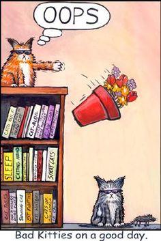 Bad Kitties Cartoon: Oops, says Butch as he targets my Precious Boy