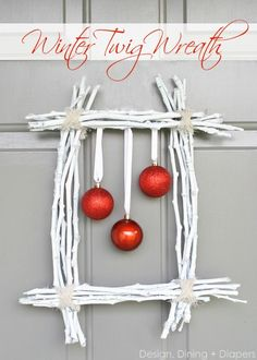 Winter Twig Wreath by Design, Dining + Diapers, diy wreath, white wreath, christmas Noel Christmas, Rustic Christmas, Winter Christmas, Christmas Wreaths, Christmas Ornaments, Winter Wreaths, Hanging Ornaments, Christmas Scenes, Christmas Vacation