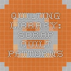 Quilting Library: Scrap Quilt Patterns