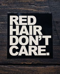 Red Hair Don't Care Sticker. Ginger Problems Red Hair Don't Care design on a vinyl sticker.