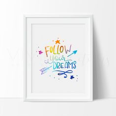 Follow Your Dreams, Hand-lettered / Hand-drawn Motivational Watercolor Art Print
