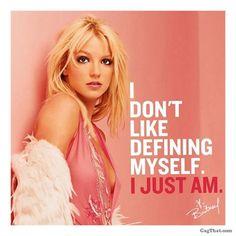 I don´t like defining myself, I just am.