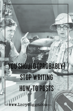 You Should (Probably) Stop Writing How-To Posts https://lacyboggs.com/stop-writing-how-to-posts/?utm_campaign=coschedule&utm_source=pinterest&utm_medium=The%20Content%20Direction%20Agency&utm_content=You%20Should%20%28Probably%29%20Stop%20Writing%20How-To%20Posts