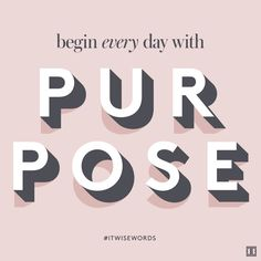 Begin every day with purpose. #WiseWords