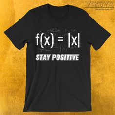 Stay Positive Avoid Negativity - Funny Mathematics Pun (♥_♥) Funny Mathematics Pun gift with original formula and equations artwork that reads: 'F(X) = Funny Graphic Tees, Funny Tees, Positive Vibes Only, Staying Positive, Math Shirts, Tee Shirts, Funny Science Jokes, Nerd Quotes, Incredible Gifts