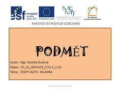 PODM Ě T Autor: Mgr. Monika Dudová Název: VY_32_INOVACE_ICT2.5_2-25 Téma: ČESKÝ JAZYK - SKLADBA VY_32_INOVACE_ICT2.5_2-25.