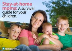 Stay-at-home moms: A survival guide for your children
