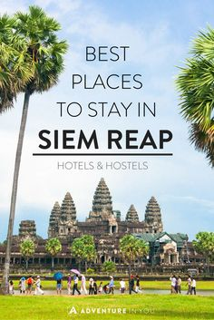Looking for the Best Places to Stay in Siem Reap, Cambodia? Here are our top picks for hotels and hostels